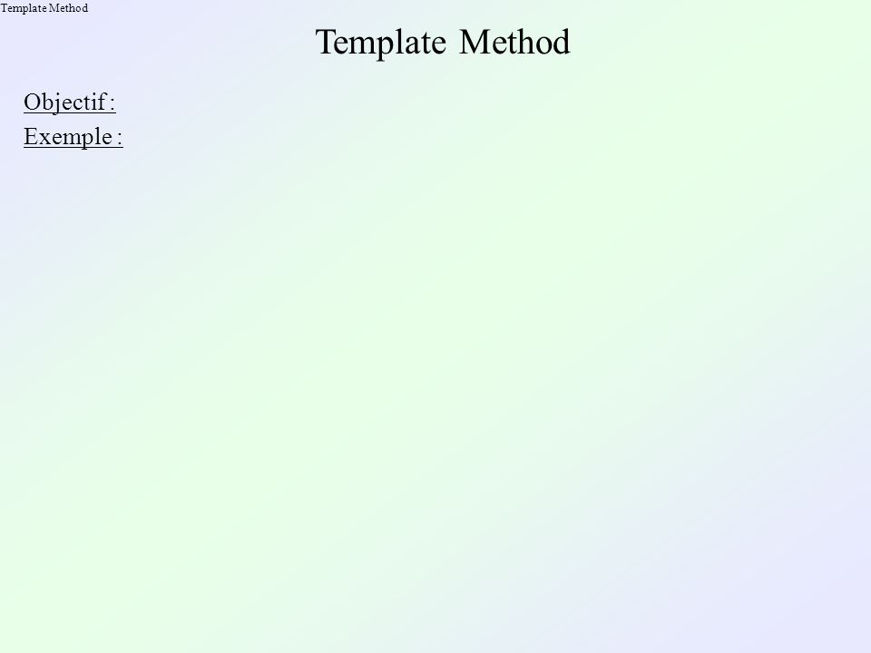 Template Method Objectif : Exemple :