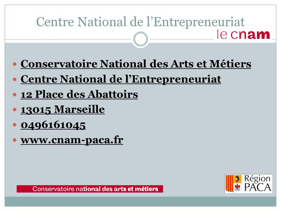 Conservatoire National des Arts et Métiers Centre National de lEntrepreneuriat 12 Place des Abattoirs Marseille Centre National de lEntrepreneuriat