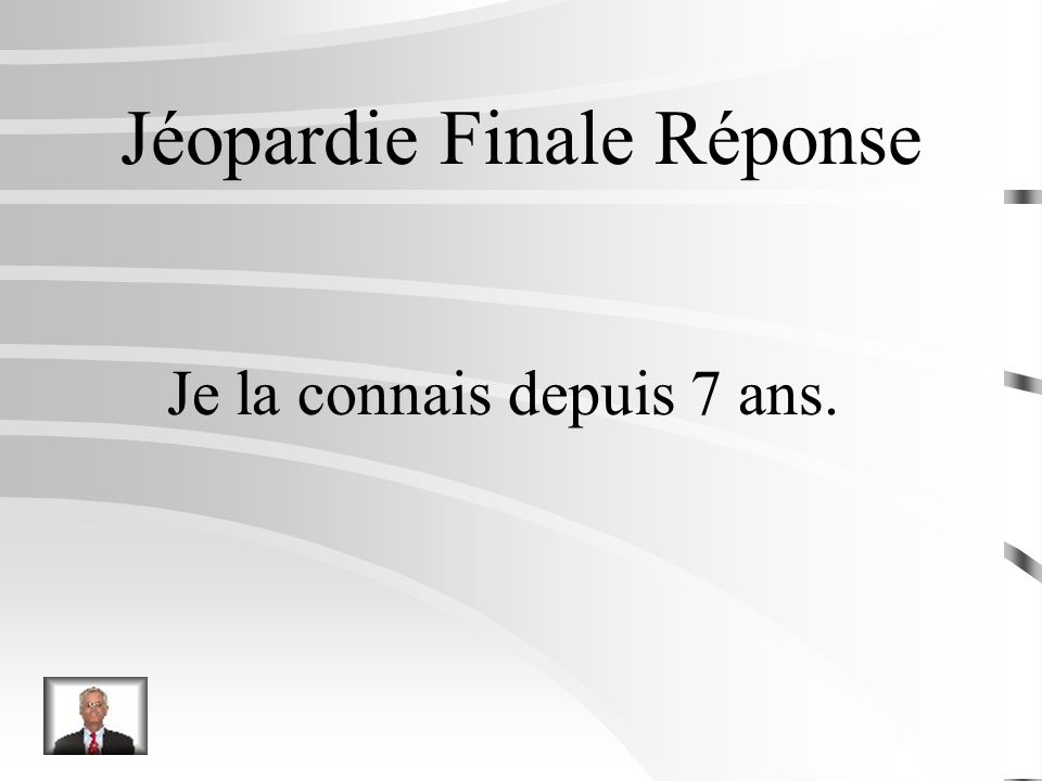 Jéopardie Finale Traduire: I know her, I invited her to my party yesterday.