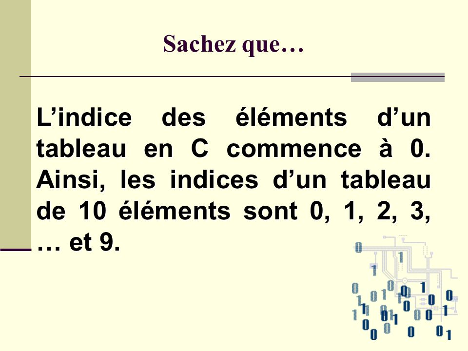 int tab[10]; Tableau nommé tab contenant 10 entiers.