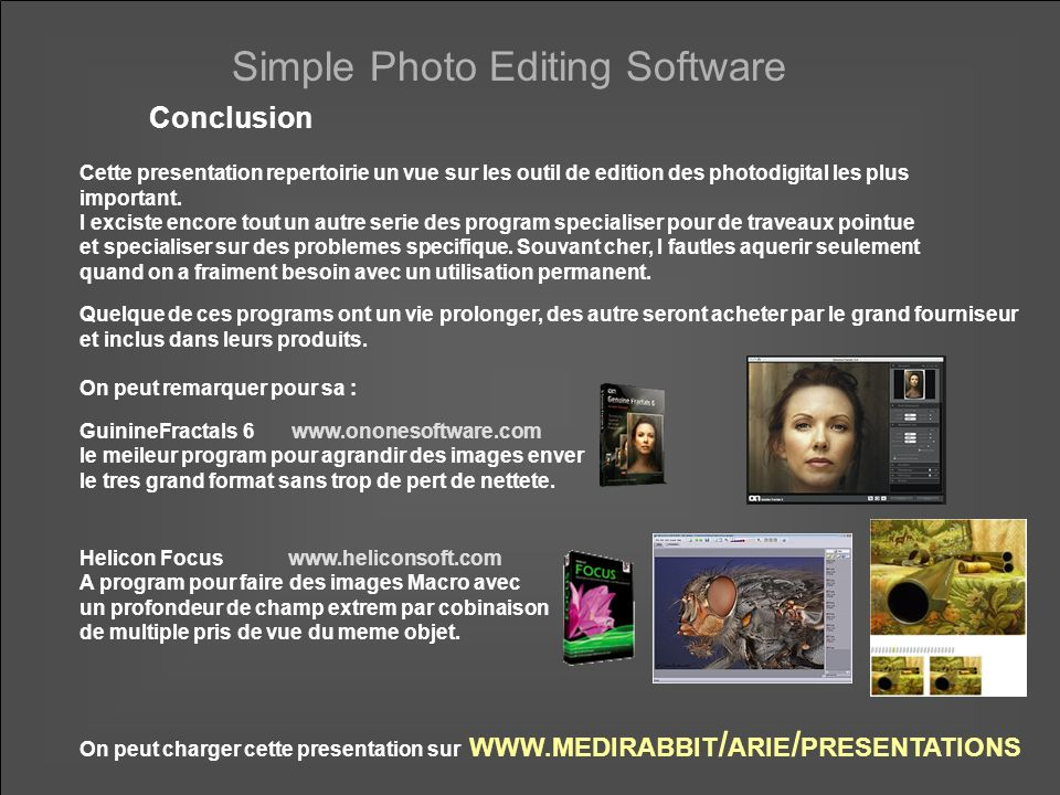 Simple Photo Editing Software Conclusion Cette presentation repertoirie un vue sur les outil de edition des photodigital les plus important.