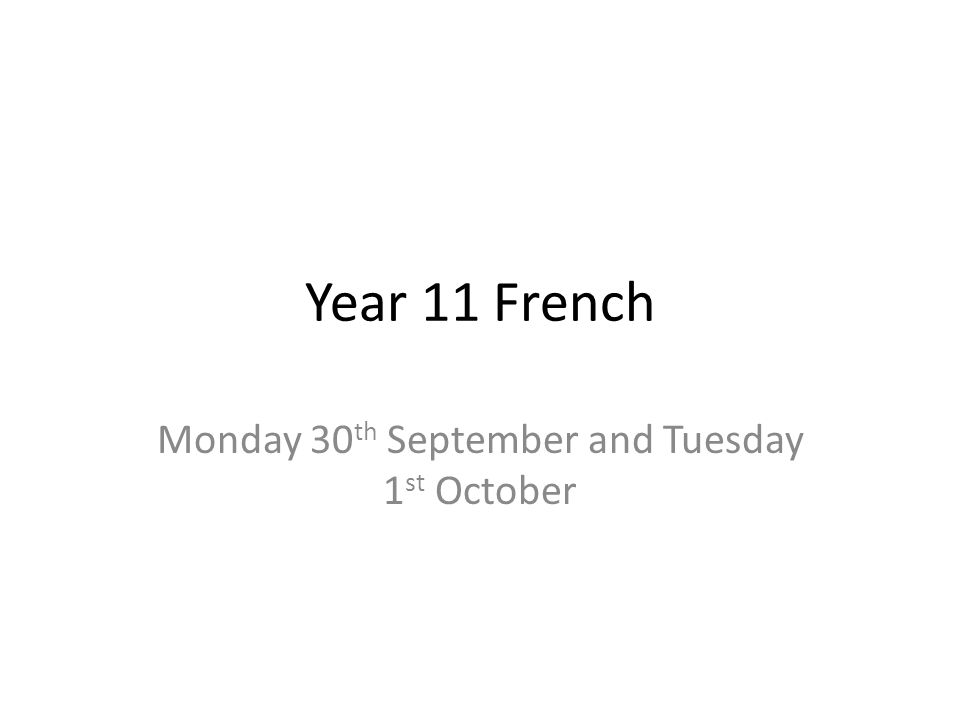 Year 11 French Monday 30 th September and Tuesday 1 st October