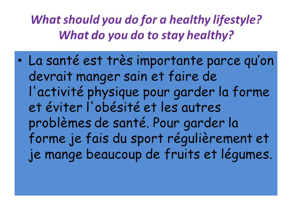 What should you do for a healthy lifestyle. What do you do to stay healthy.
