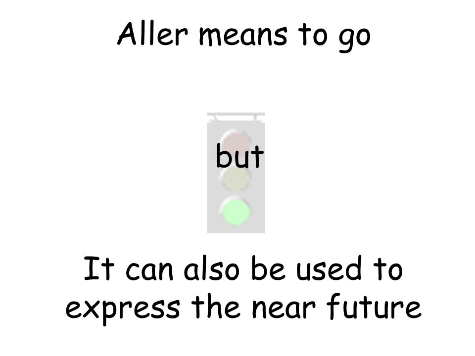 Aller means to go but It can also be used to express the near future