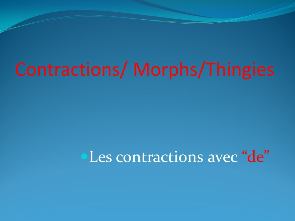 Contractions/ Morphs/Thingies Les contractions avec de