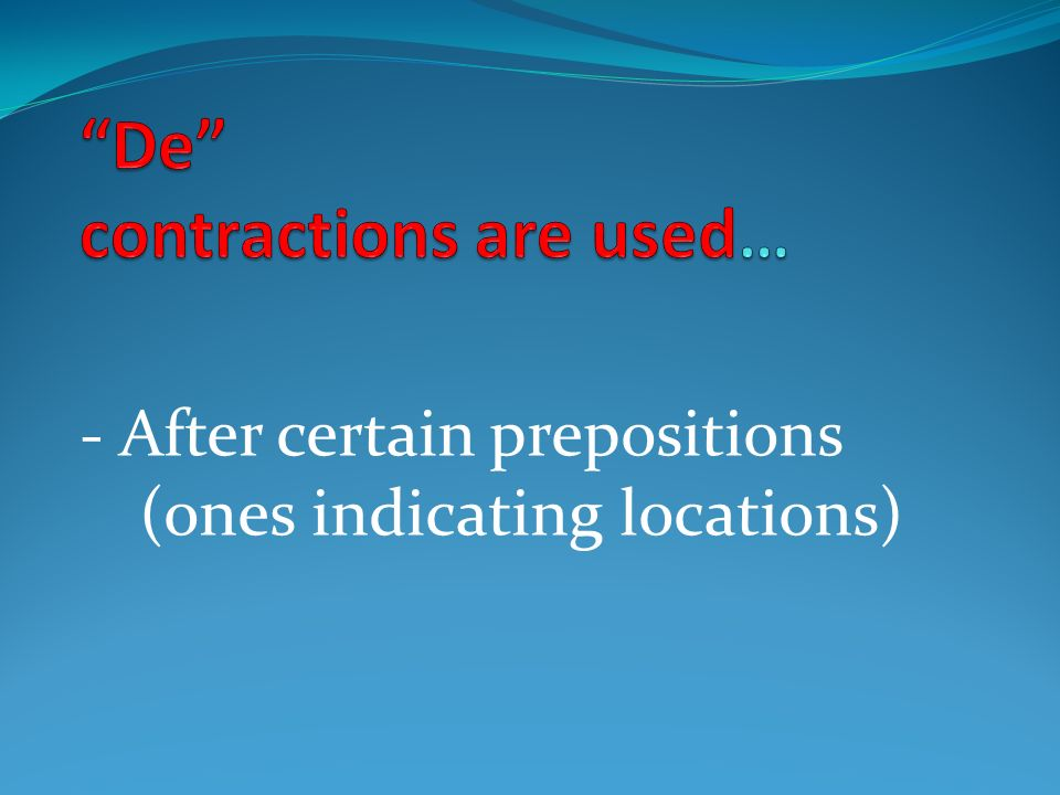 - After certain prepositions (ones indicating locations)