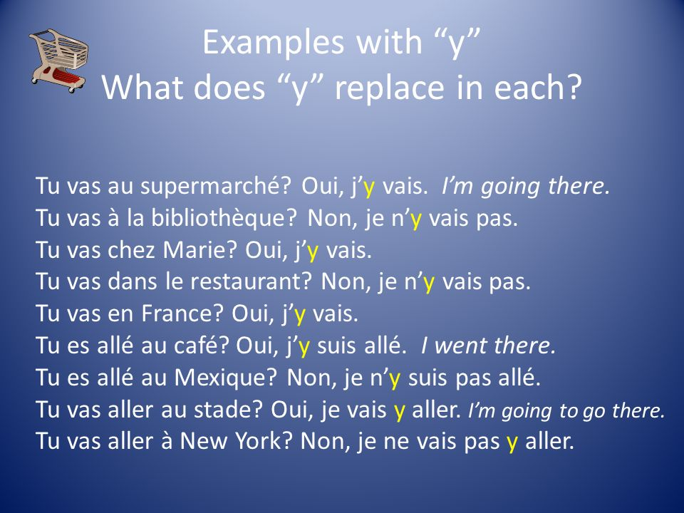 Examples with y What does y replace in each. Tu vas au supermarché.