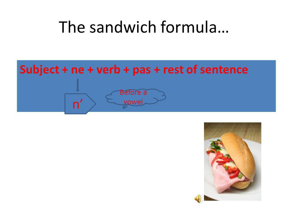 B. Les négatifs You will use the sandwich formula to make negatives in French.