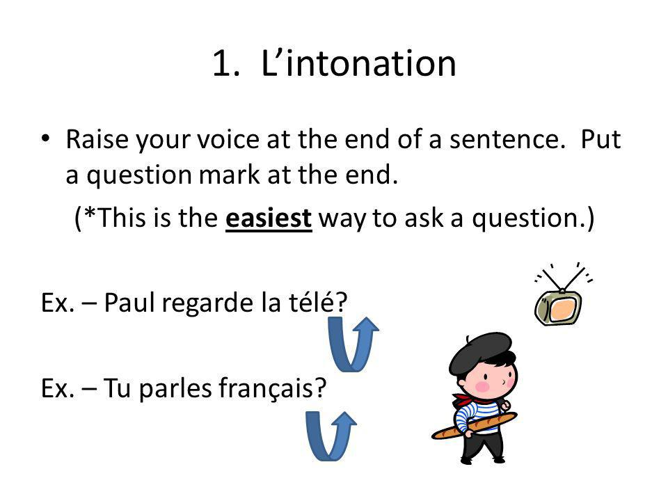 C. Linterrogation There are four (4) different ways to form a question in French. These ways are…