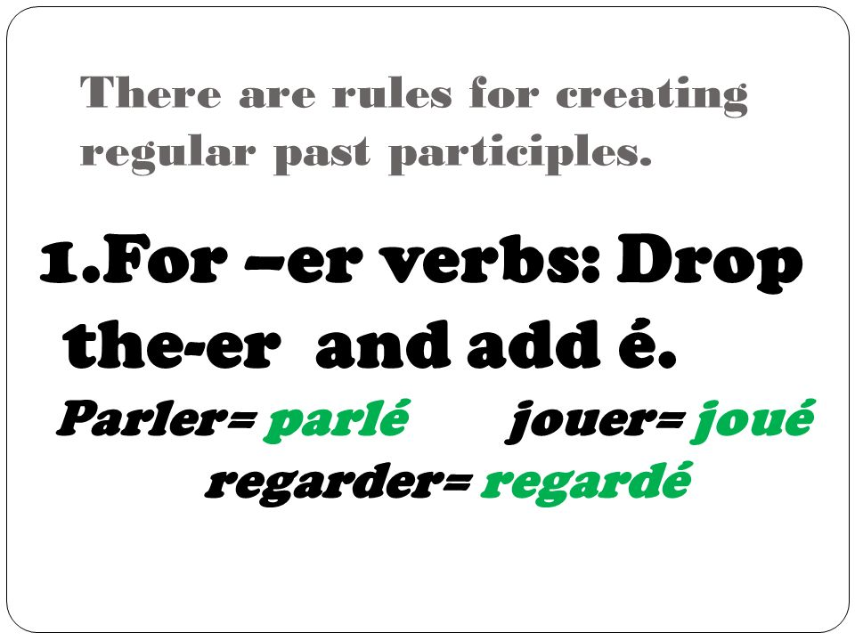 There are rules for creating regular past participles.