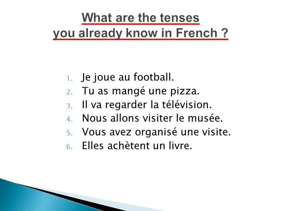 1. Je joue au football. 2. Tu as mangé une pizza.