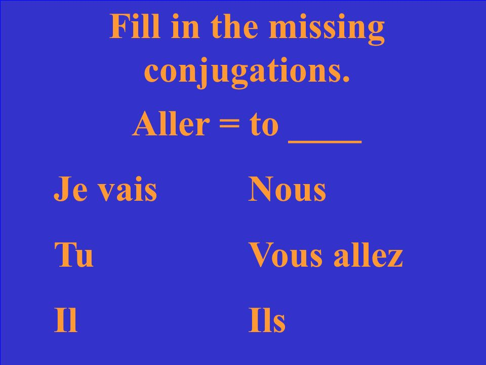 Fill in the missing conjugations. Avoir= to _have___ JaiNous avons Tu asVous avez IlaIls ont
