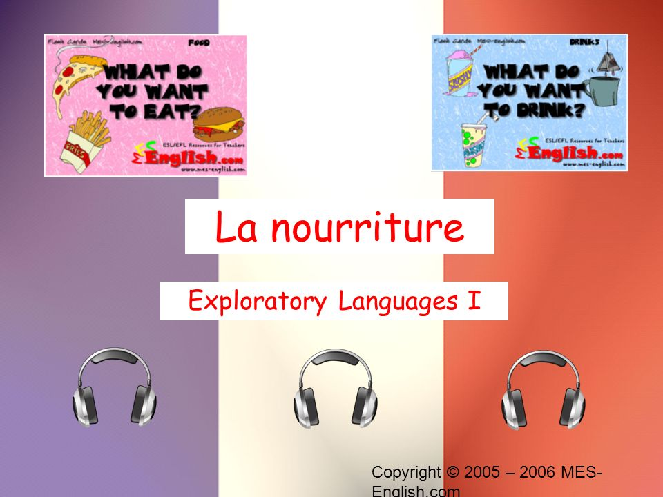 Copyright © 2005 – 2006 MES- English.com La nourriture Exploratory Languages I