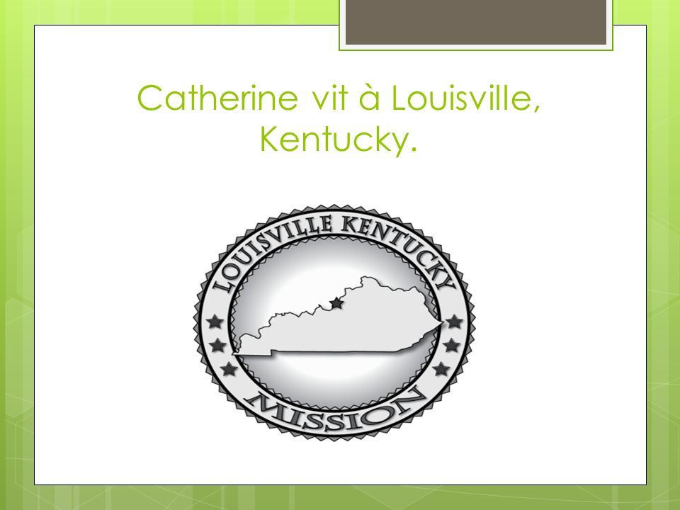 Catherine vit à Louisville, Kentucky.