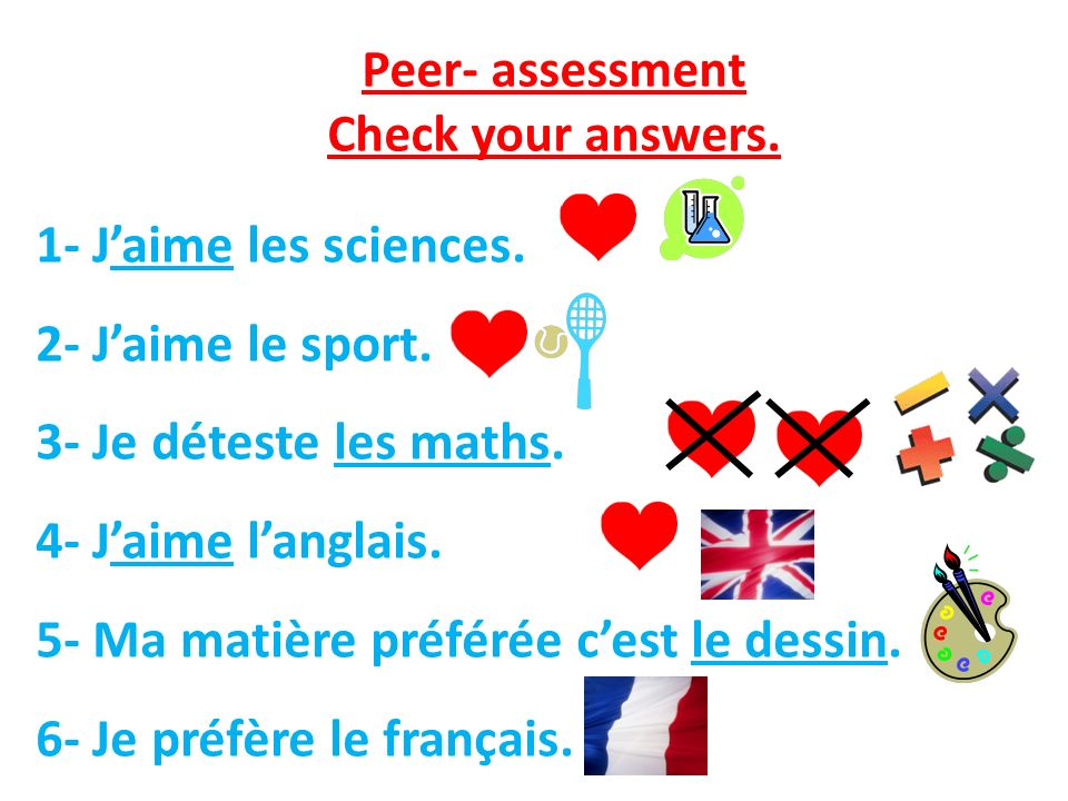 Peer- assessment Check your answers. 1- Jaime les sciences.