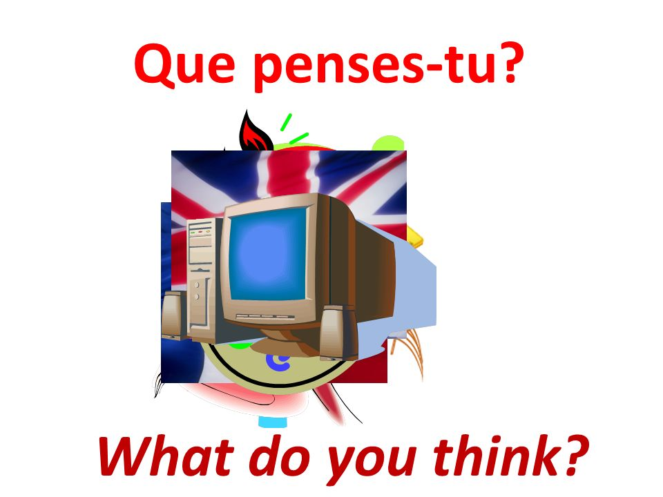 Que penses-tu What do you think