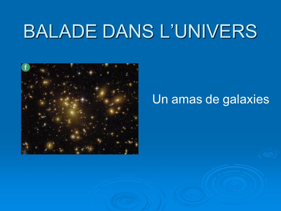 BALADE DANS LUNIVERS Un amas de galaxies