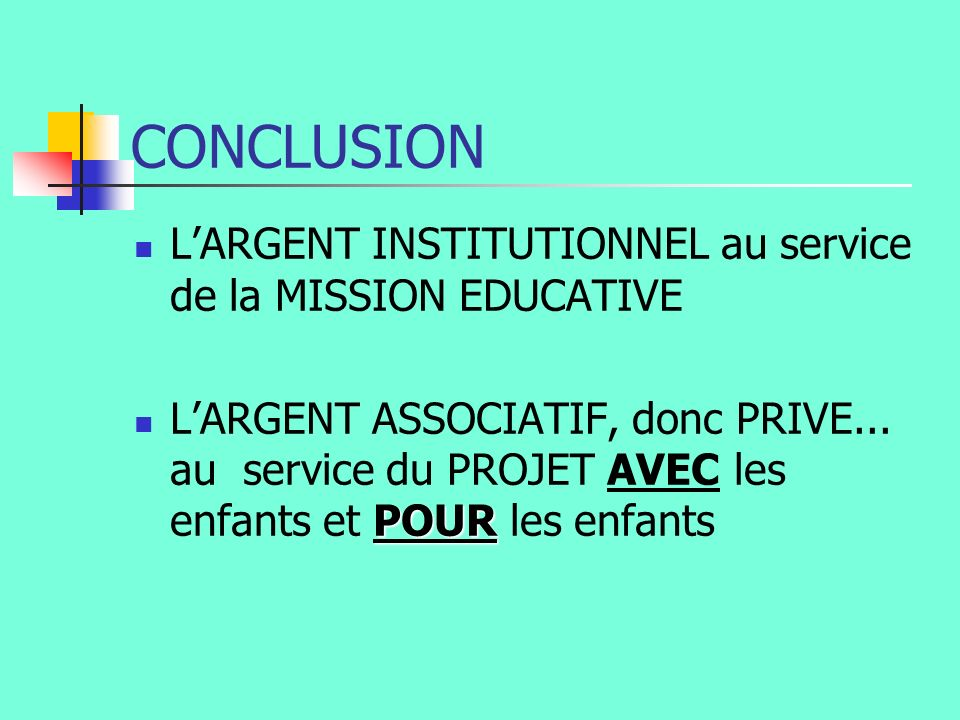 CONCLUSION LARGENT INSTITUTIONNEL au service de la MISSION EDUCATIVE LARGENT ASSOCIATIF, donc PRIVE...