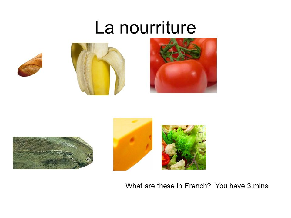 La nourriture What are these in French You have 3 mins