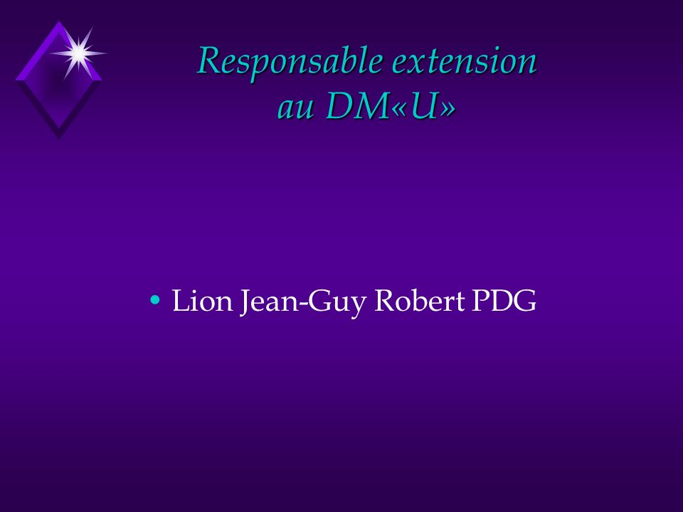 Responsable extension au DM«U» Lion Jean-Guy Robert PDG