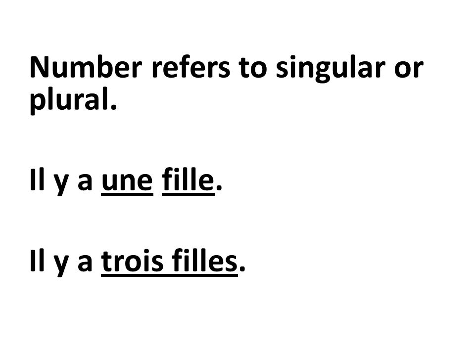 Number refers to singular or plural. Il y a une fille. Il y a trois filles.