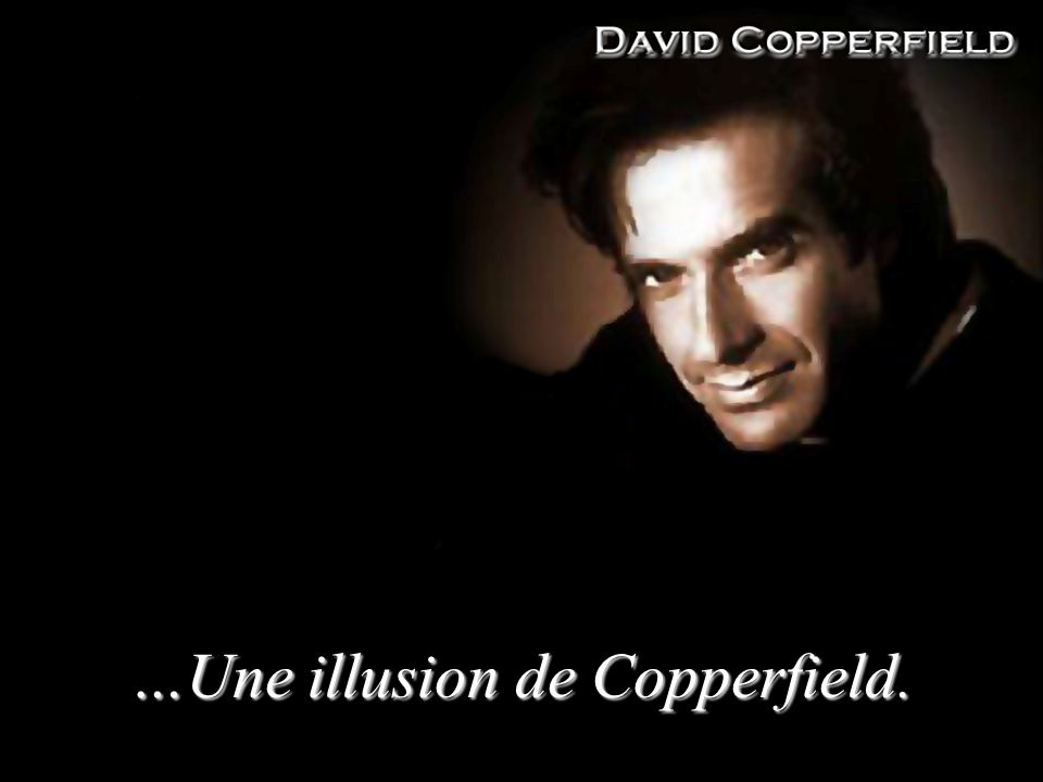 …Une illusion de Copperfield.