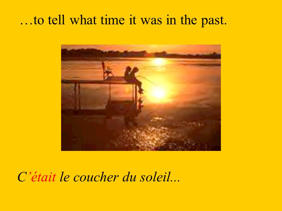 …to tell what time it was in the past. Cétait le coucher du soleil...