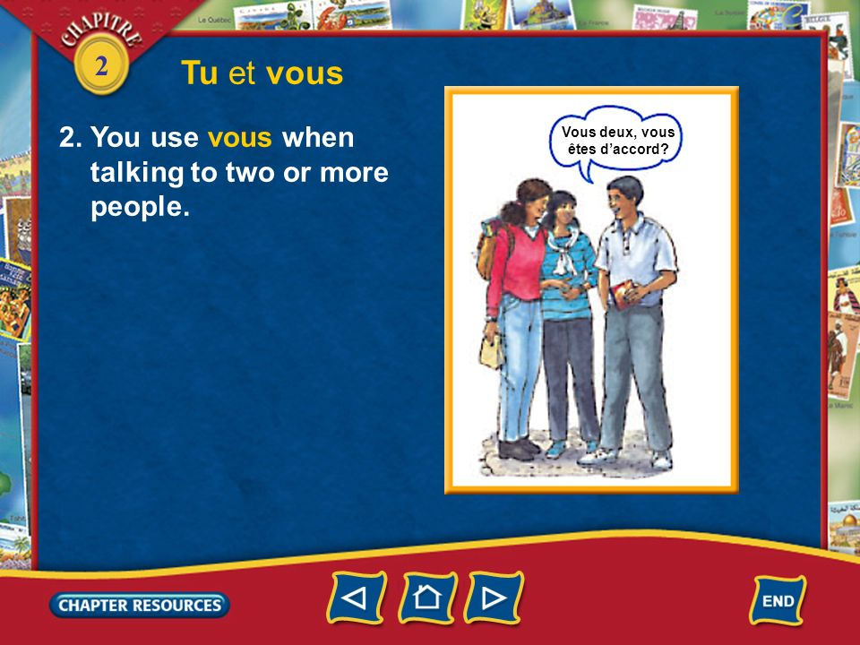 2 Tu et vous 2. You use vous when talking to two or more people. Vous deux, vous êtes daccord