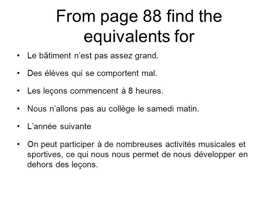 From page 88 find the equivalents for Le bâtiment nest pas assez grand.
