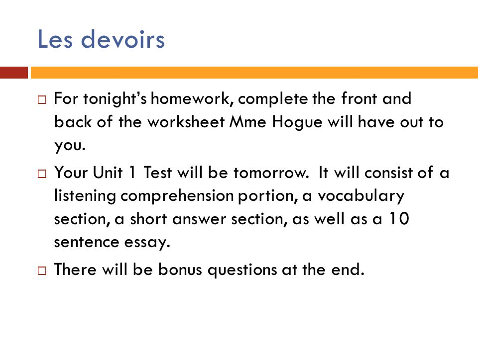 Les devoirs For tonights homework, complete the front and back of the worksheet Mme Hogue will have out to you.