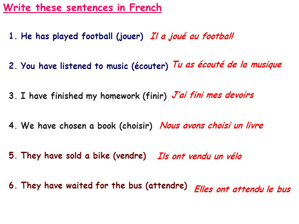 Write these sentences in French 1. He has played football (jouer) 2.