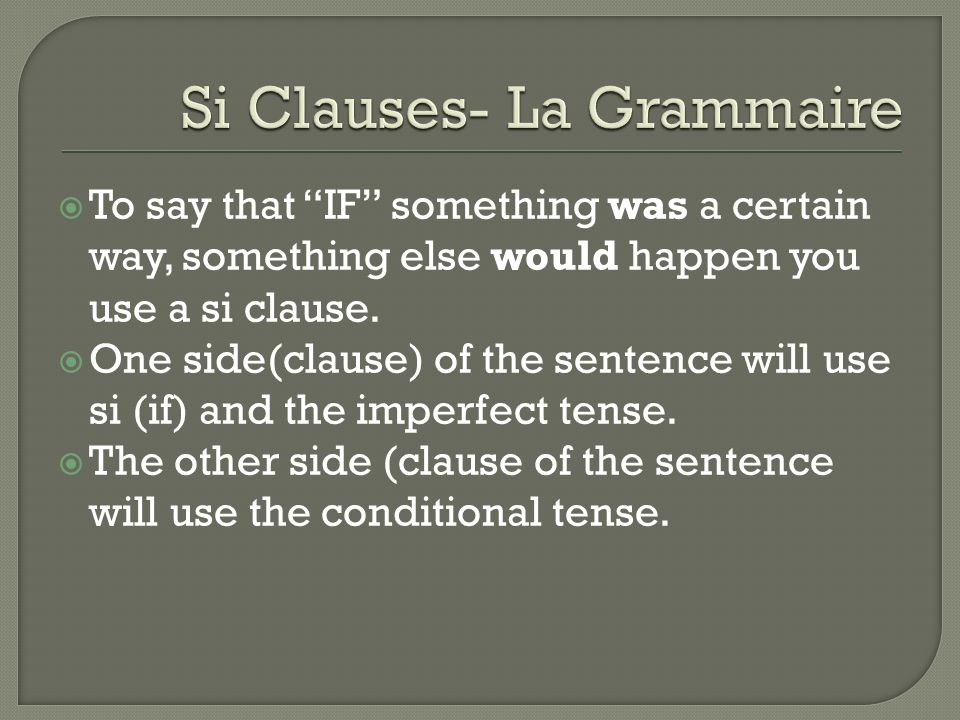 To say that IF something was a certain way, something else would happen you use a si clause.