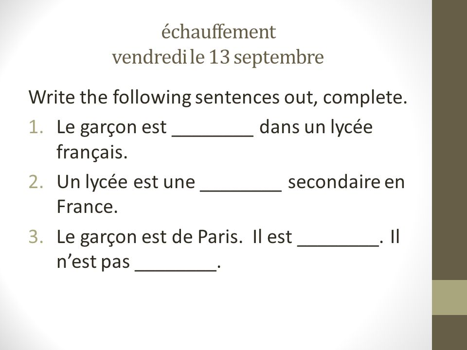 échauffement vendredi le 13 septembre Write the following sentences out, complete.