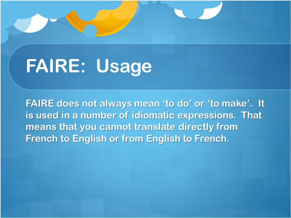 FAIRE: Usage FAIRE does not always mean to do or to make.