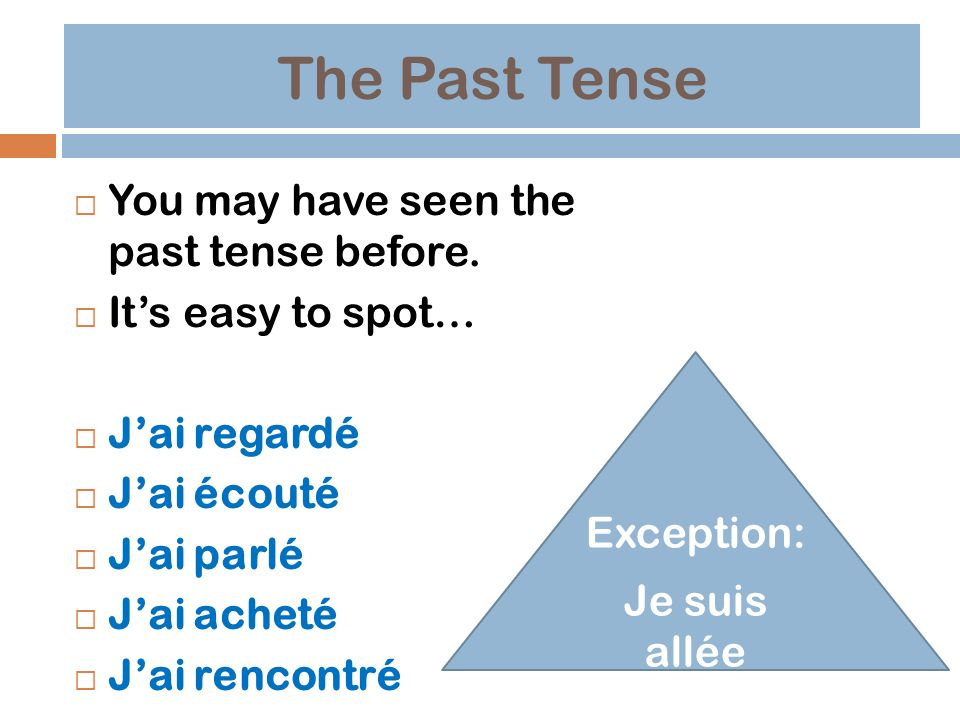 The Past Tense You may have seen the past tense before.
