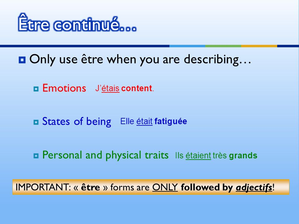Only use être when you are describing… Emotions States of being Personal and physical traits Jétais content.