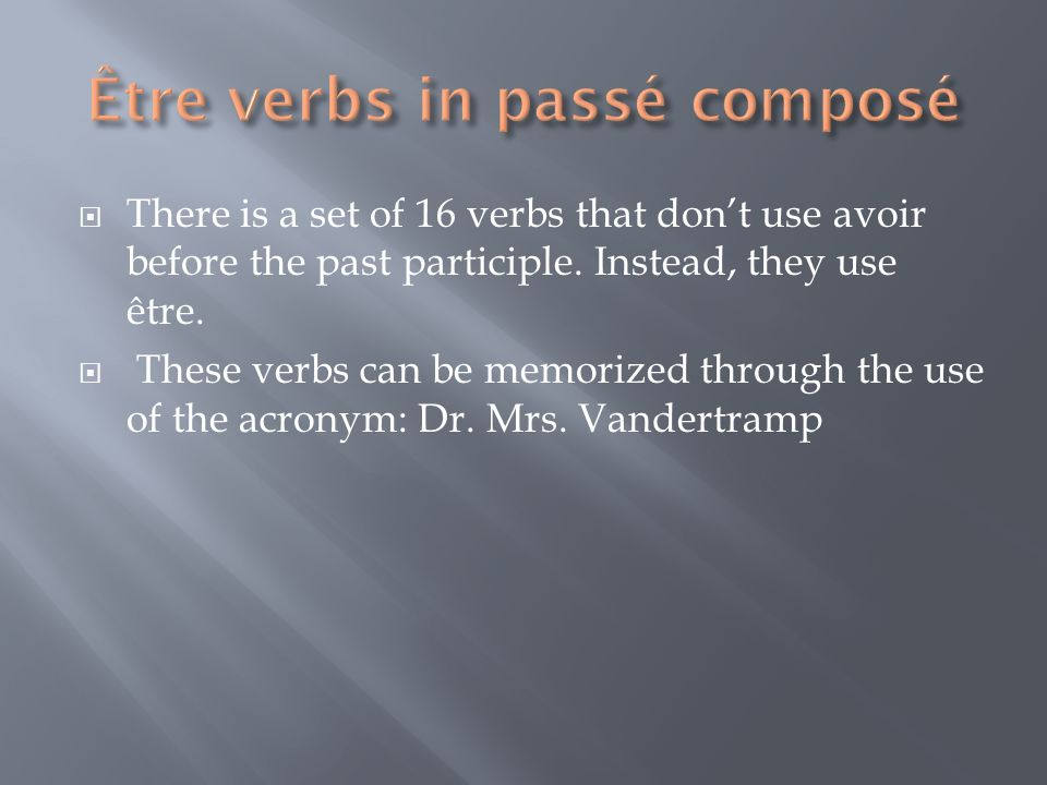 There is a set of 16 verbs that dont use avoir before the past participle.