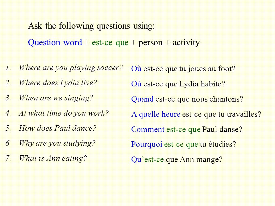 Ask the following questions using: Question word + est-ce que + person + activity 1.Where are you playing soccer.