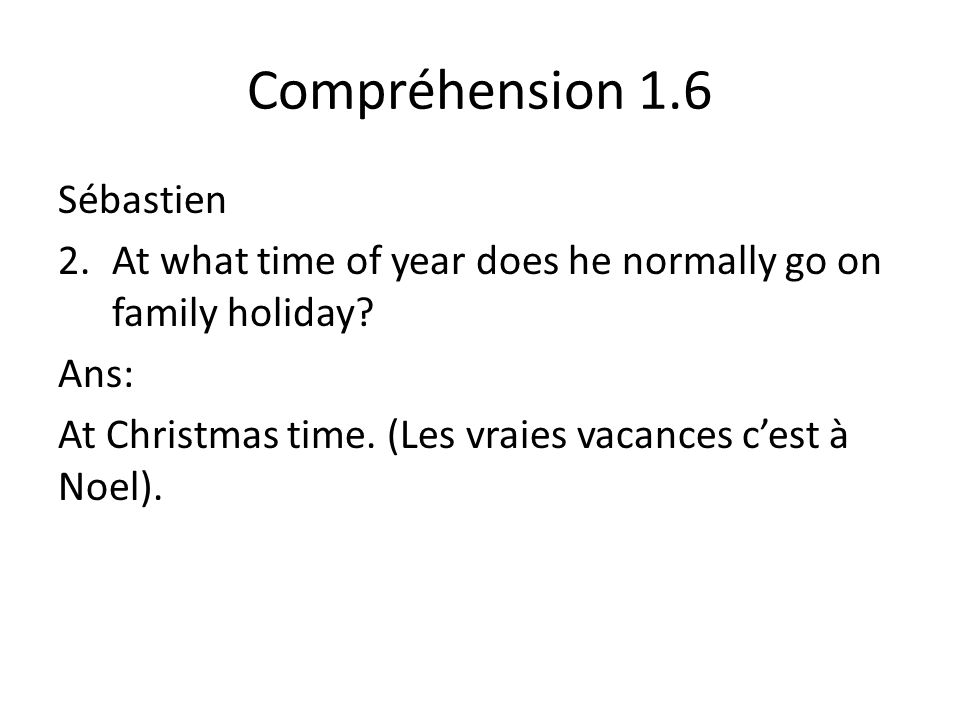 Compréhension 1.6 Sébastien 2.At what time of year does he normally go on family holiday.