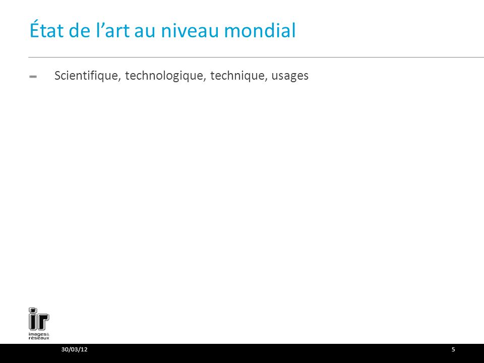 État de lart au niveau mondial Scientifique, technologique, technique, usages 30/03/125