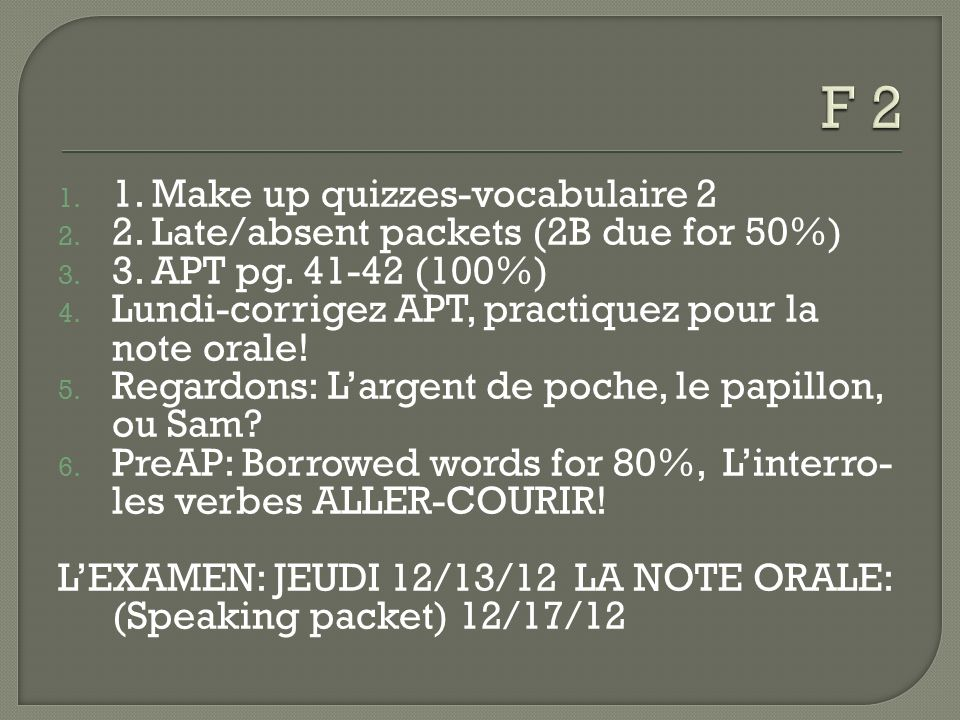 1. 1. Make up quizzes-vocabulaire Late/absent packets (2B due for 50%) 3.