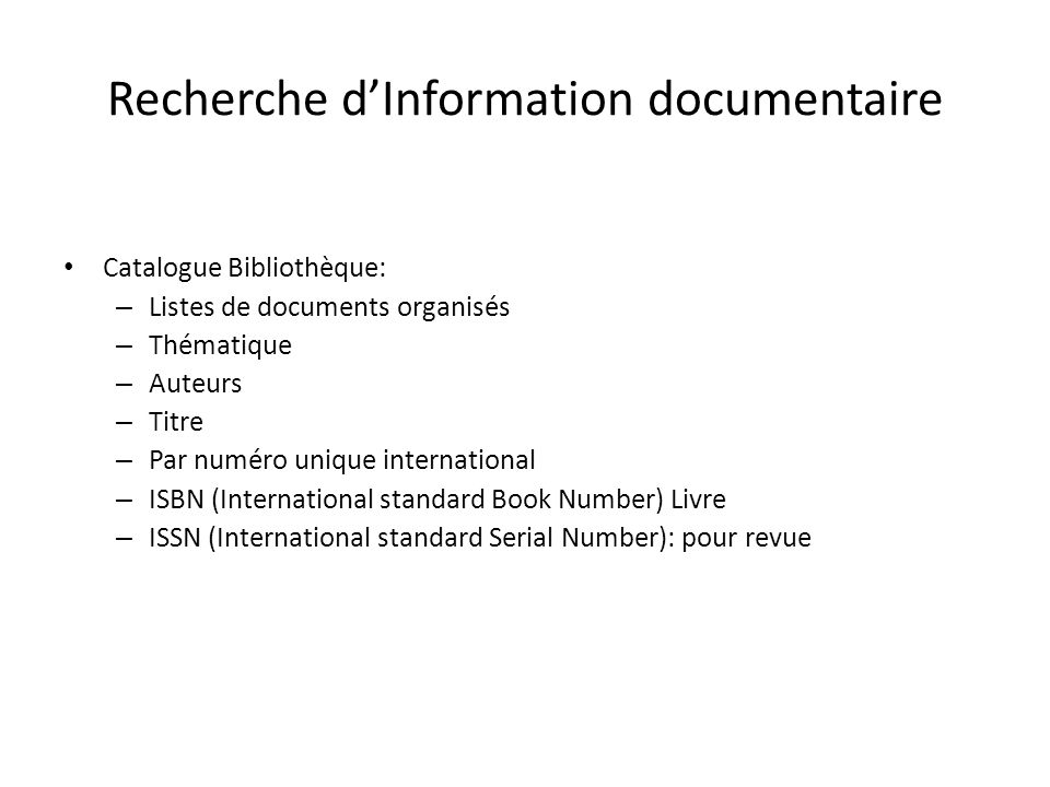 Catalogue Bibliothèque: – Listes de documents organisés – Thématique – Auteurs – Titre – Par numéro unique international – ISBN (International standard Book Number) Livre – ISSN (International standard Serial Number): pour revue