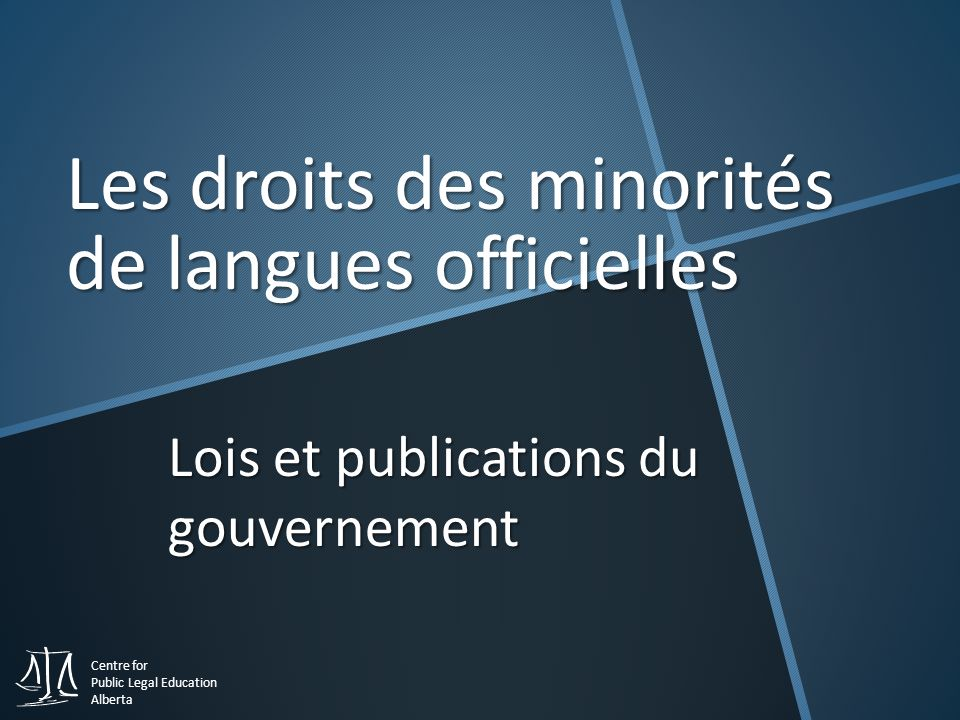 Centre for Public Legal Education Alberta Lois et publications du gouvernement Les droits des minorités de langues officielles
