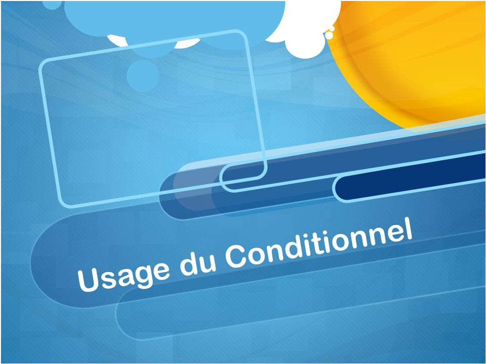 Usage du Conditionnel