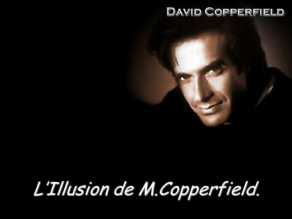 LIllusion de M.Copperfield.