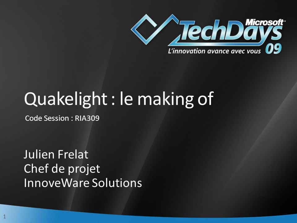 1 Quakelight : le making of Julien Frelat Chef de projet InnoveWare Solutions Code Session : RIA309