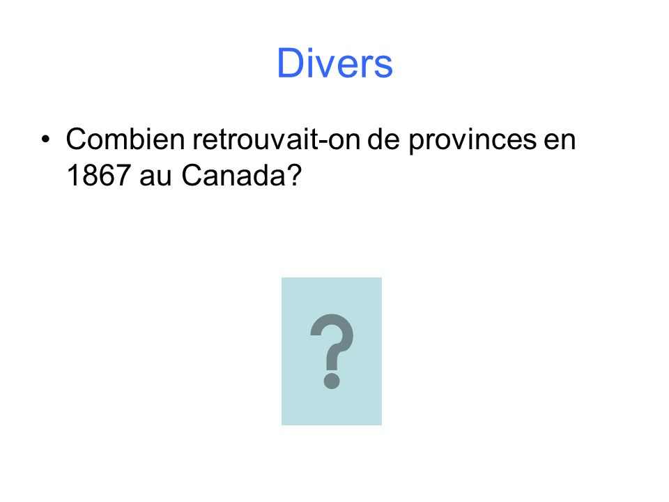 Divers Combien retrouvait-on de provinces en 1867 au Canada