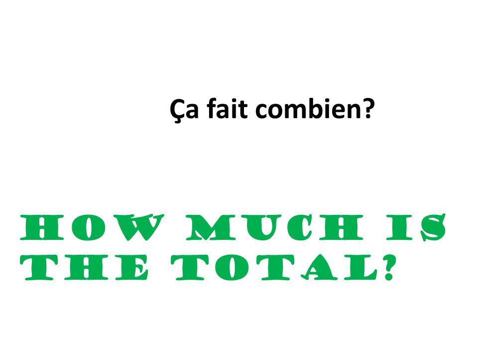 How much is the total Ça fait combien