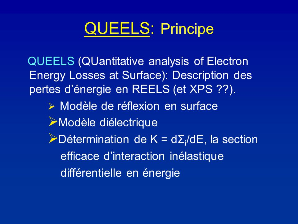 QUEELS: Principe QUEELS (QUantitative analysis of Electron Energy Losses at Surface): Description des pertes dénergie en REELS (et XPS ).