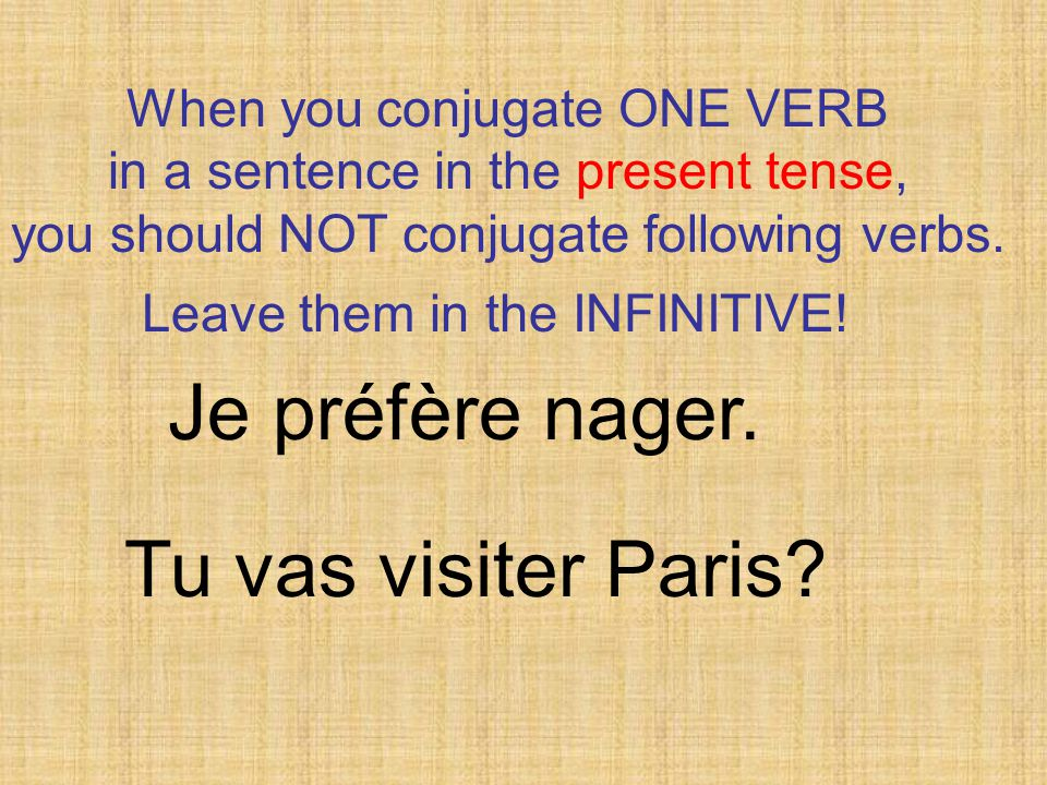When you conjugate ONE VERB in a sentence in the present tense, you should NOT conjugate following verbs.